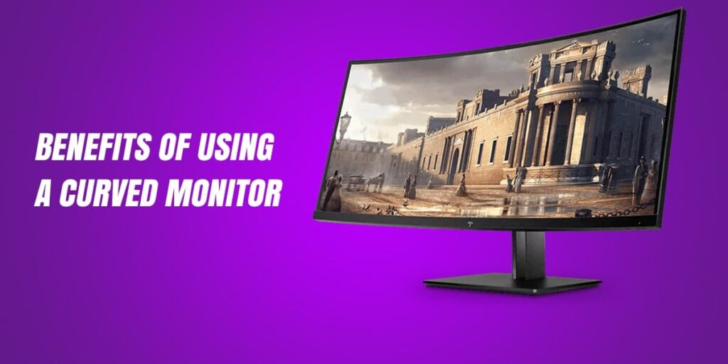 Benefits of Using a Curved Monitor